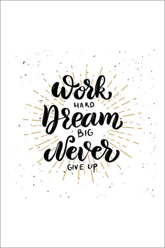 Poster Premium Work hard, dream big, never give up