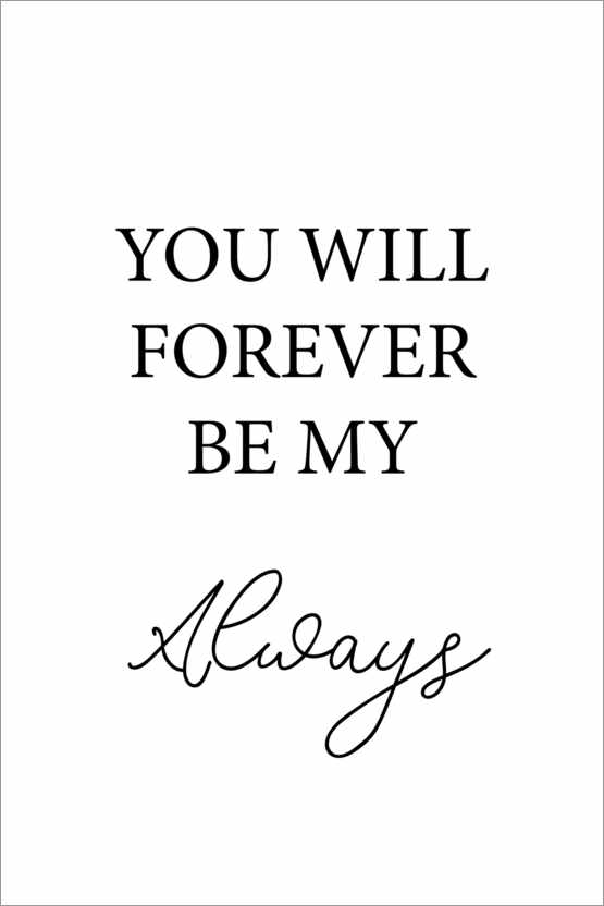 Poster Premium You will forever by my always