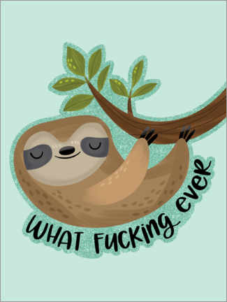 Stampa su tela  Sloth says... What Fucking Ever - Cynthia Frenette