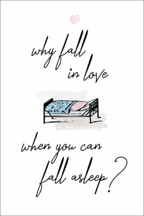 Stampa su tela  Why fall in love when you can fall asleep? - Typobox