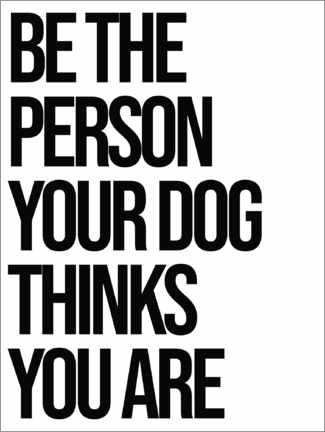 Poster Premium Be the person your dog thinks you are