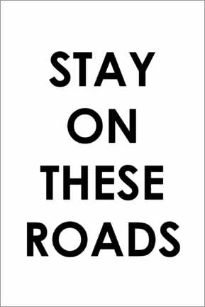 Poster Premium Stay on these roads