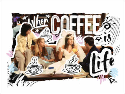 Poster Premium Friends - When coffee is life