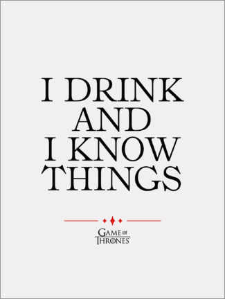 Stampa su alluminio  GOT movie quote - I drink and I know things