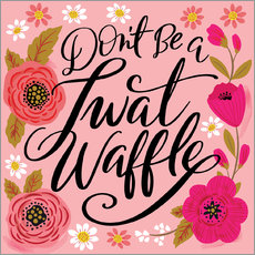 Adesivo murale  Dont Be A Twat Waffle - Cynthia Frenette