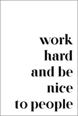 Stampa su plexi-alluminio  Work hard and be nice to people - Pulse of Art