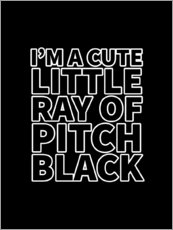 Poster Premium I'm a Cute Little Ray of Pitch Black
