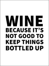 Poster  Wine Because It's Not Good To Keep Things Bottled Up - Creative Angel