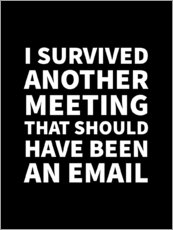 Poster Premium I Survived Another Meeting That Should Have Been an Email