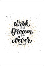 Stampa su vetro acrilico  Work hard, dream big, never give up - Typobox