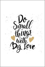 Poster Premium Do small things with big love