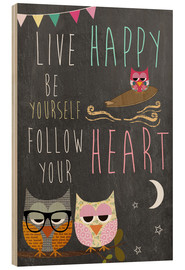 Stampa su legno  Live Happy, be yourself, follow your heart - GreenNest