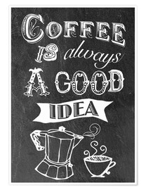 Poster Premium  Coffee is alsways a good idea - GreenNest