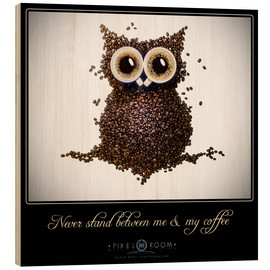 Stampa su legno  never stand between ma & my coffee - Mario Benz