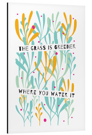 Stampa su alluminio  The Grass is Greener Where You Water It - Susan Claire