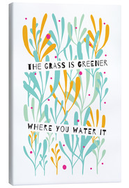 Stampa su tela  The Grass is Greener Where You Water It - Susan Claire