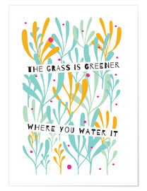 Poster Premium  The Grass is Greener Where You Water It - Susan Claire