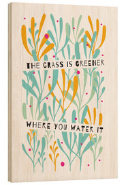 Legno  The Grass is Greener Where You Water It - Susan Claire