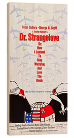 Stampa su legno  DR. STRANGELOVE OR: HOW I LEARNED TO STOP WORRYING AND LOVE THE BOMB