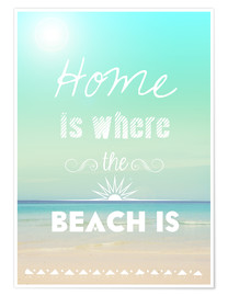 Poster Premium Home is where the beach is
