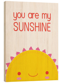 Legno  You are my sunshine - Kat Kalindi Cameron