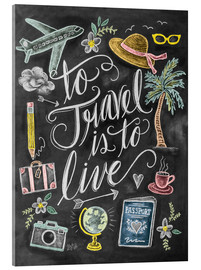 Vetro acrilico  To Travel Is To Live - Lily & Val