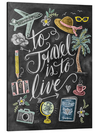 Stampa su alluminio  To Travel Is To Live - Lily & Val