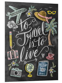 Stampa su schiuma dura  To Travel Is To Live - Lily & Val