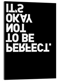 Stampa su vetro acrilico  It's okay not to be perfect. - THE USUAL DESIGNERS