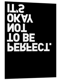 Stampa su schiuma dura  It's okay not to be perfect. - THE USUAL DESIGNERS