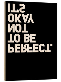 Stampa su legno  It's okay not to be perfect. - THE USUAL DESIGNERS