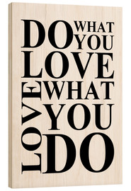 Legno  Do what you love - Zeit-Raum-Kunstdrucke