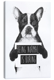 Stampa su tela  Being normal is boring - Balazs Solti