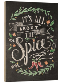 Stampa su legno  It's all about the Spice - Lily & Val