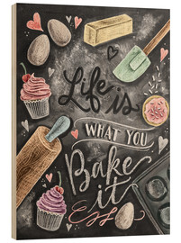 Legno  Life is what you bake it - Lily & Val