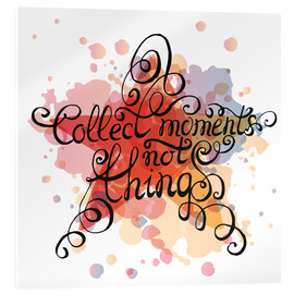 Stampa su vetro acrilico  Collect moments not things - Typobox