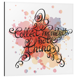 Stampa su alluminio  Collect moments not things - Typobox