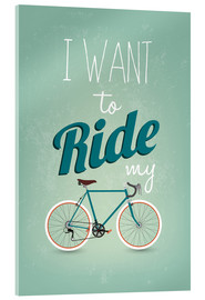 Stampa su vetro acrilico  I want to ride my bike - Typobox