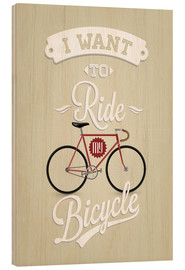 Stampa su legno  I want to ride my bicycle - Typobox