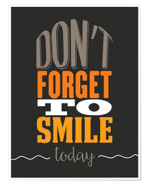 Poster Premium Don't forget to smile today