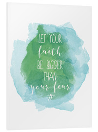 Stampa su schiuma dura  Let your faith be bigger than your fear - Typobox