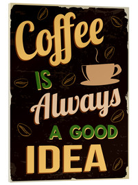Stampa su vetro acrilico  Coffee is always a good idea - Typobox