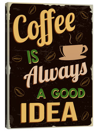 Stampa su tela  Coffee is always a good idea - Typobox