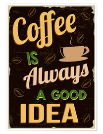 Poster Premium  Coffee is always a good idea - Typobox