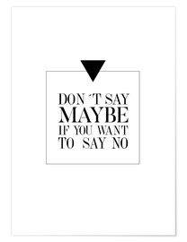 Poster  DON`T SAY MAYBE - Stephanie Wünsche