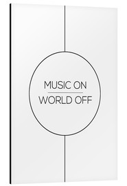 Alluminio Dibond  MUSIC ON | WORLD OFF - Stephanie Wünsche