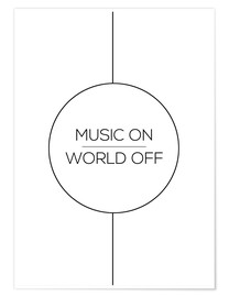 Poster Premium MUSIC ON | WORLD OFF