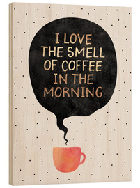 Stampa su legno  I love the smell of coffee in the morning - Elisabeth Fredriksson