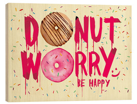 Legno  Donut worry be happy sweet art - Nory Glory Prints