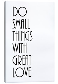Tela  KUNSTDRUCK  DO SMALL THINGS WITH GREAT LOVE   (c) Zeit Raum Kunstdrucke - Zeit-Raum-Kunstdrucke